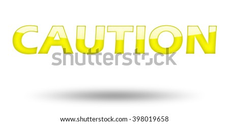 Text CAUTION with yellow letters and shadow. Illustration, isolated on white - stock photo