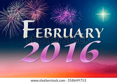Text for FEBRUARY 2016 over fireworks on night background.