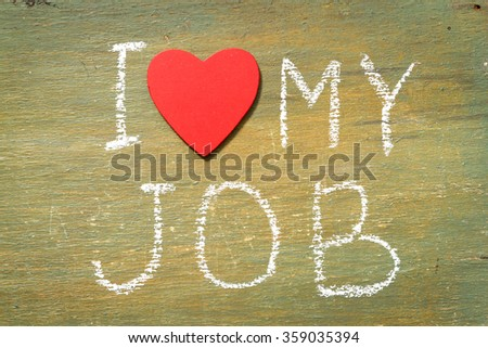 Text i love my job written with chalk in old board wooden. - stock photo