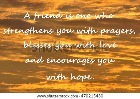"Text on a orange cloud background reads ""A friend is one who strengthens you with prayers, blesses you with love and encourages you with hope."""