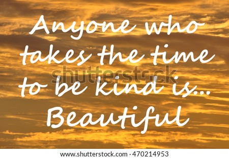 "Text on a orange cloud background reads ""Anyone who takes the time to be kind is...Beautiful""."