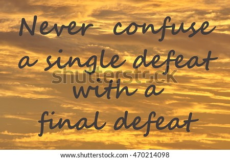 "Text on a orange cloud background reads ""Never confuse a single defeat with a final defeat""."