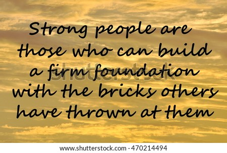 "Text on a orange cloud background reads ""Strong people are those who can build a strong foundation with the bricks others have thrown at them""."