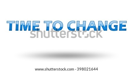 Text Time To Change with blue letters and shadow. Illustration, isolated on white - stock photo