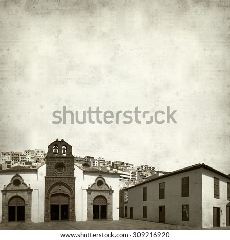 textured old paper background with historic part of San Sebastian de La Gomera