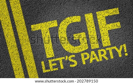TGIF Let's Party written on the road - stock photo