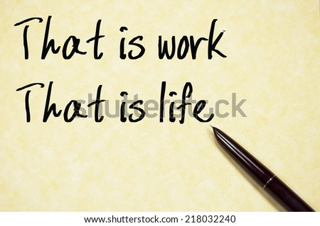 that is work, that is life text write on paper  - stock photo
