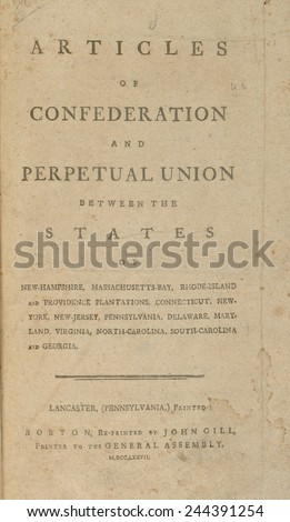 The Articles of Confederation. Cover page of a 1777 printed version of the Nation's first constitution. It structured a confederation of 13 sovereign states bound loosely in a 'league of friendship.'