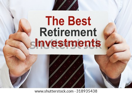 The Best Retirement Investments - stock photo