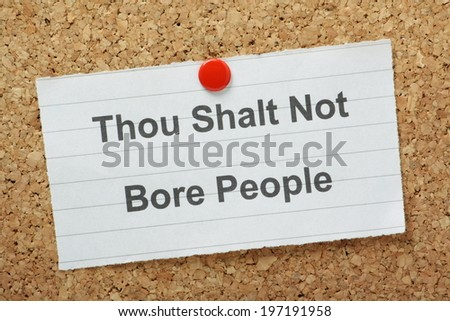 The commandment Thou Shalt Not Bore People typed on a paper note and pinned to a cork notice board - stock photo