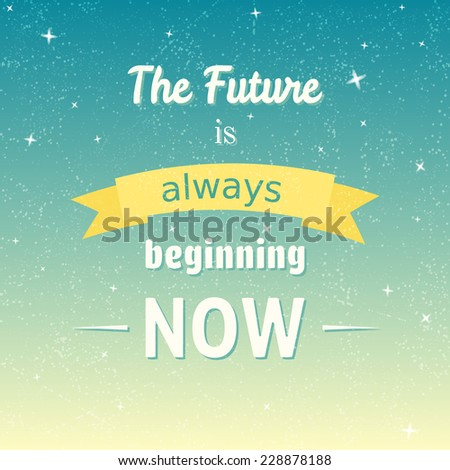 The Future Is Always Beginning Now typographic background - stock photo