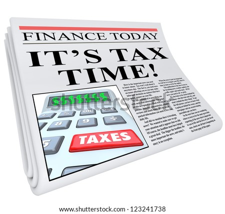 The headline It's Tax Time on a Financial newspaper reminding you that it's near the deadline to pay your taxes - stock photo