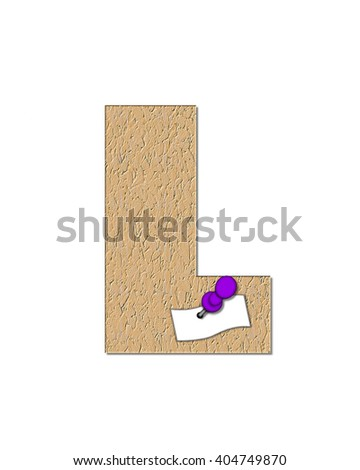 "The letter L, in the alphabet set ""Cork Board"" is filled with textured cork board.  A white note is pinned to letter with colored tack.  Note is ready to be personalized."