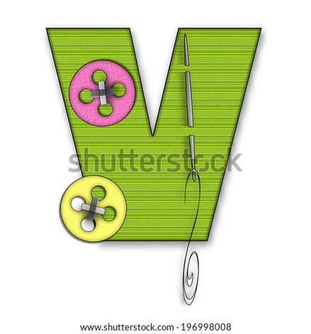 "The letter V, in the alphabet set ""Button Up"" is lime green material.  It is decorated with a colored buttons and a needle and thread. - stock photo"