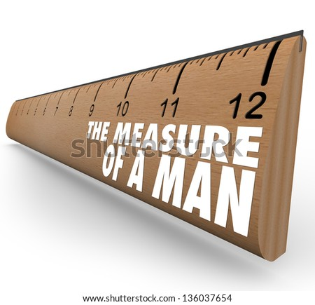 The Measure of a Man words on wooden ruler symbolizing qualities and principles of a successful person