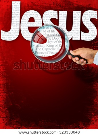 The name JESUS observed with magnifying glass shows the synonyms: Messiah, Bread of life, Lamb of God; Light of the World; King of Kings, The Capstone, The Door, Alpha and Omega, Prince of Peace - stock photo