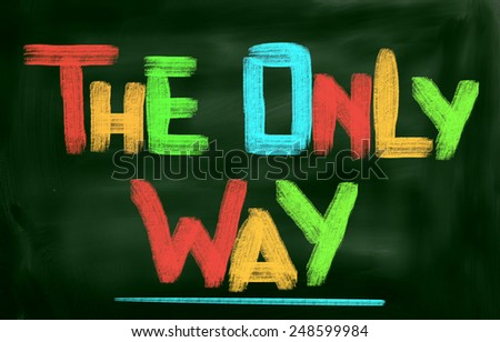 The Only Way Concept - stock photo