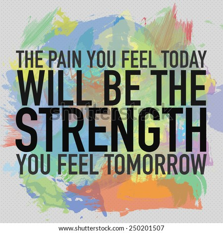 The Pain You Feel Today Will Be The Strength You Feel Tomorrow / Motivational Quote Background