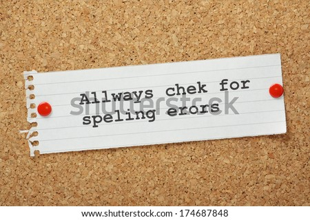 The phrase Always Check For Spelling Errors on a cork notice board, typed with deliberate spelling mistakes as a concept for ensuring business documents and correspondence are checked for errors. - stock photo