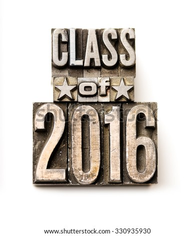"The phrase ""Class of 2016"" in letterpress type. Cross processed, narrow focus."