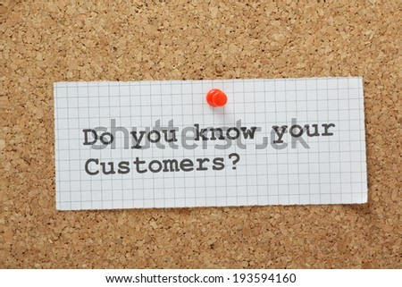 The phrase Do You Know Your Customers typed on a piece of graph paper and pinned to a cork notice board - stock photo
