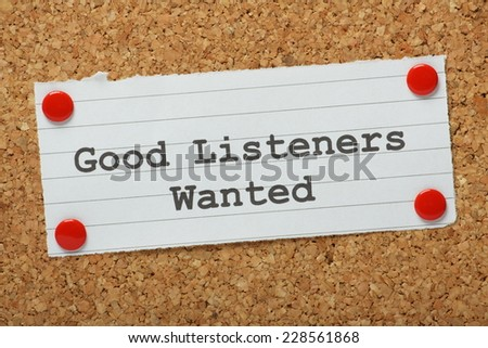 The phrase Good Listeners Wanted typed on a piece of paper and pinned to a cork notice board - stock photo