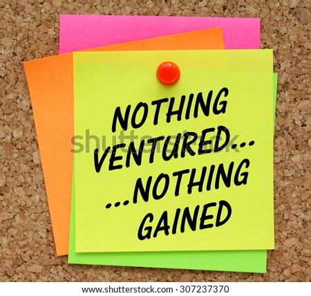 The phrase Nothing Ventured, Nothing Gained on a yellow sticky note pinned to a cork notice board as a reminder that we sometimes have to take risks to earn rewards - stock photo