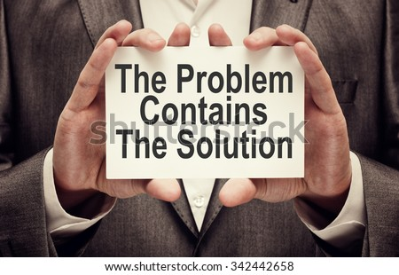 The Problem Contains The Solution - stock photo