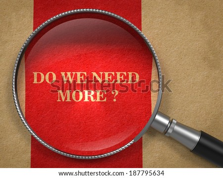 The Question - Do We Need More. Text on Old Paper with Red Vertical Line Background through Magnifying Glass. - stock photo