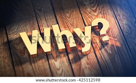 """The question """"Why?"""" is lined with gold letters on wooden planks. 3D illustration image - stock photo"""