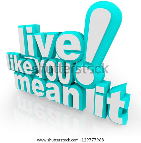 The saying Live Like You Mean It in 3d words as an inspirational quote to motivate you to succeed in life and gain experience - stock photo