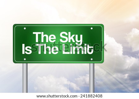 The Sky Is The Limit Green Road Sign, business concept  - stock photo