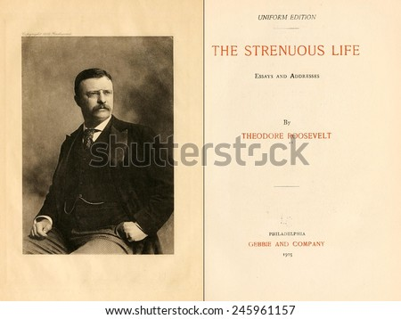 "theodore roosevelt the strenuous life essays and addresses 1 theodore roosevelt, ""the strenuous life"" (april 10, 1899), in the strenuous life: essays and addresses, by theodore roosevelt (new york: the century co , 1901), 1 2ibid, 20-21 3""the strenuous life,"" was used for a variety of purposes for example, historians tj jackson lear and john higham offer insight as to."
