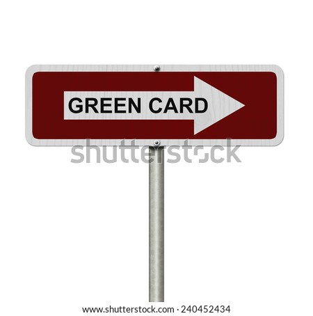 The way to getting a Green Card, Red and white street sign with words Green Card isolated on white