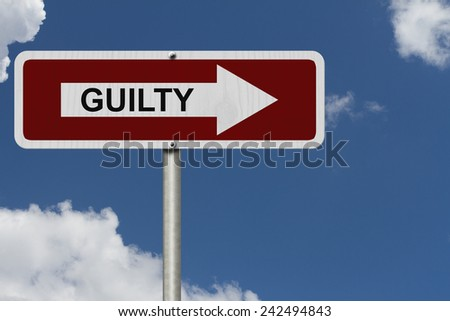 The way to to being Guilty, Red and white street sign with word Guilty with sky background