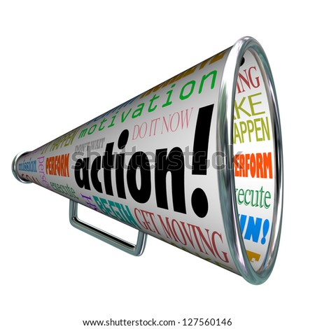 The word action on a bullhorn or megaphone and other associated words and phrases such as motivation, make it happen, do it now, goal, mission, begin, get moving and more