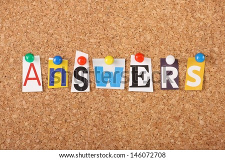 The word Answers in cut out magazine letters pinned to a cork notice board. As in answers to frequently asked questions or solutions to problems and issues