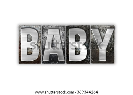 "The word ""Baby"" written in vintage metal letterpress type isolated on a white background."