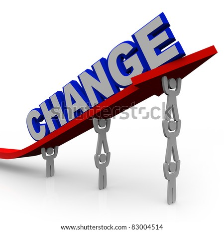 The word Change on an arrow that is rising by being lifted by a team of people working together to reach goals and achieve success and transformation - stock photo