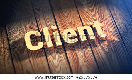 """The word """"Client"""" is lined with gold letters on wooden planks. 3D illustration image - stock photo"""