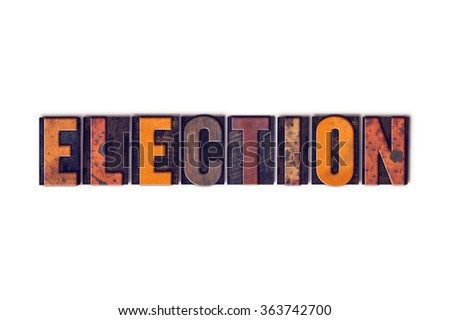 "The word ""Election"" written in isolated vintage wooden letterpress type on a white background. - stock photo"