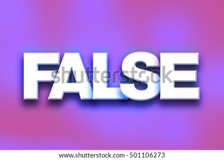 "The word ""False"" written in white 3D letters on a colorful background concept and theme."