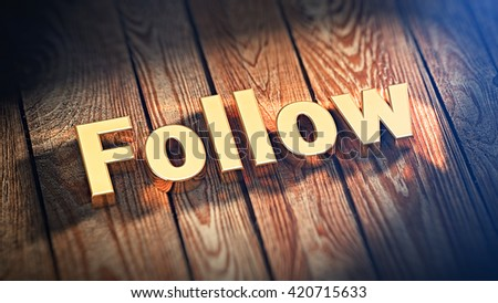 "The word ""Follow"" is lined with gold letters on wooden planks. 3D illustration image"