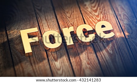 "The word ""Force"" is lined with gold letters on wooden planks. 3D illustration pic"
