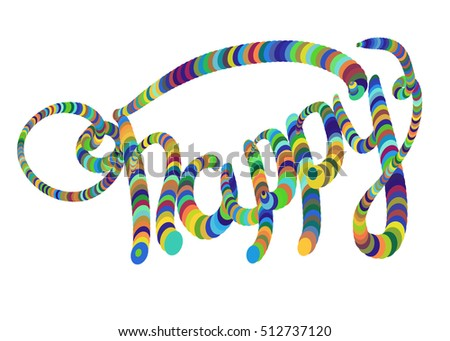 The word Happy written by colorful circles. Isolated on white background. Lettering