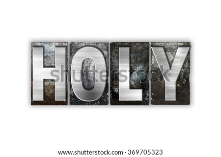 "The word ""Holy"" written in vintage metal letterpress type isolated on a white background."