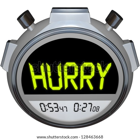 The word Hurry in yellow letters on a stopwatch timer to encourage you to pick up the pace and use faster speed to get to your destination or complete a goal