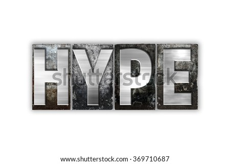 "The word ""Hype"" written in vintage metal letterpress type isolated on a white background."
