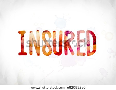 The word Insured concept and theme painted in colorful watercolors on a white paper background.
