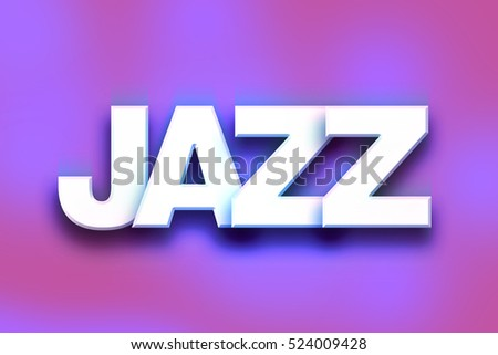 "The word ""Jazz"" written in white 3D letters on a colorful background concept and theme."